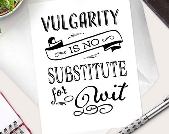 """Witty Card-All Occasion Card-Funny Card """"Vulgarity Is No Substitute For Wit"""" Downton Abbey-Card For Friend-Just Because Card-Quote Card"""