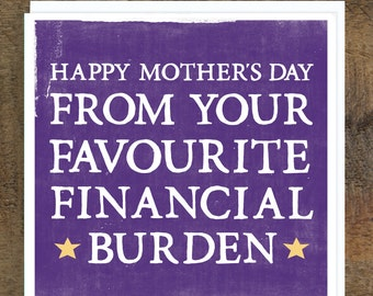 Funny Mother's Day Card - Card for Mum - Alternative Mother's Day Card - Card for Mom- Favourite Financial Burden