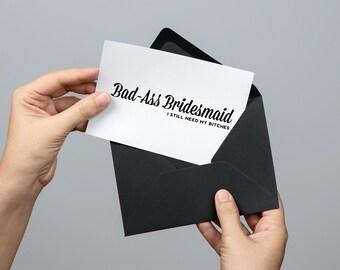 Ms. Betty's Original Bad-Ass Greeting Card - Bad-Ass Bridesmaid - I still need my bitches