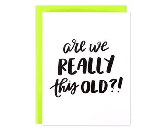 Birthday Card, Funny Birthday Card, Old Birthday Card, Neon Birthday Card, Getting Older Birthday Card, BFF Bday Card, Hand Lettered Bday
