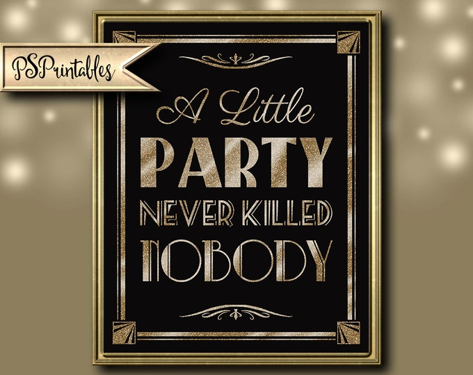 Printable A LITTLE PARTY never killed NOBODY - Art Deco Great Gatsby 1920's theme - instant download digital file - black and glitter gold