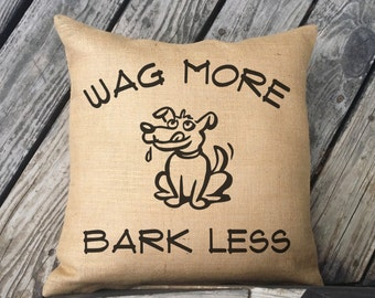 Wag More Bark Less. Funny pillow for the dog lover or anyone who appreciates dog wisdom. Burlap or Canvas Pillow. Dog Decor. SPS-085
