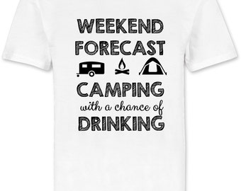 Weekend Forecast Camping with a Chance of Drinking - TShirt