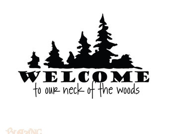 Welcome to our neck of the woods - Vinyl Wall Decal - WAO003