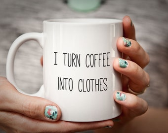 Sewing Gift for Sewer I Turn Coffee into CLOTHES Sewer Gift Seamstress Mug Gifts for Sewing Funny Humorous Mug Seamstress Gift