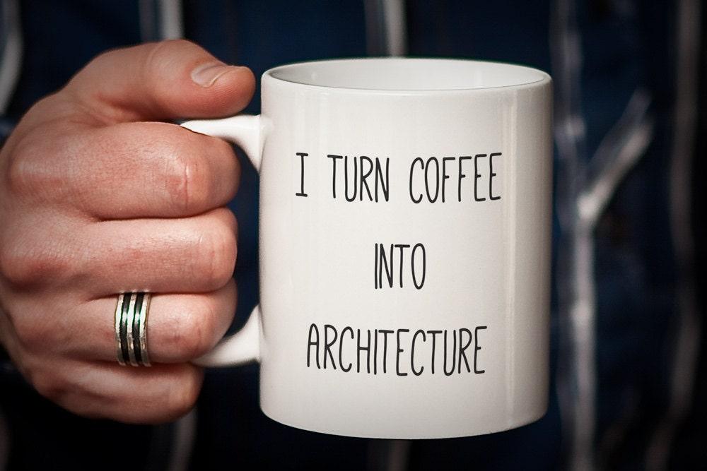Architect Mug Gift For Architect I Turn Coffee Into
