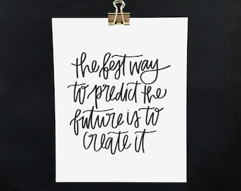 The Best Way To Predict The Future Is To Create It INSTANT DOWNLOAD Printable Hand Lettered Home Office Decor Art Print Inspirational Quote