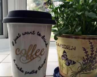 I just want to drink coffee and make pretty things, sparkle travel cup