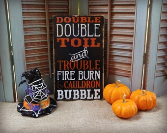 Double Double Toil and Trouble Fire Burn and Cauldron Bubble, Halloween Decor, Halloween sign, Holiday Decor, October Decor, Halloween Sign