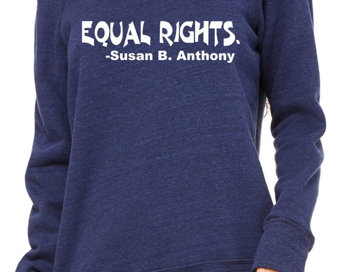 Equal Rights Susan B Anthony sweatshirt. Womens inspirational Sweatshirt. slouchy oversized shirt , urban clothing , fitness sweatshirt