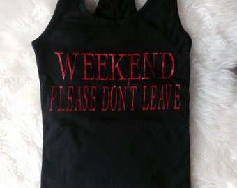 Weekend please don't leave tank top. with red lettering