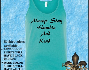 Always Stay Humble And Kind,Great Phrase To Live BY. Wear This  comfortable 100% cotton tshirt - Item G50