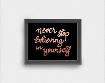 Never Stop Believing In Yourself , Inspirational Quote, Printable Art