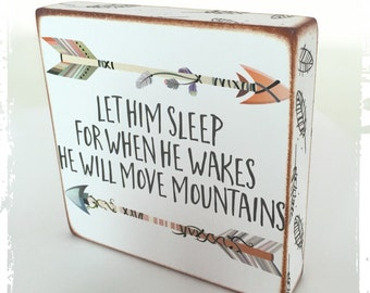 Let him sleep for when he wakes he will move mountains...