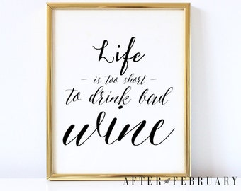 Life is Too Short to Drink Bad Wine // Inspiration Quote Art Print // Black and White Wall Art // 8X10 // INSTANT DOWNLOAD No.P50