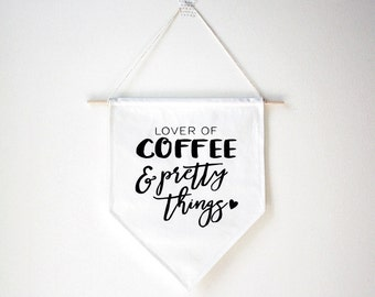Wall banner, wall hanging, wall decor, wall art, coffee, pretty things, fabric wall banner, gallery wall, canvas, gift for her, coffee lover