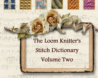 The Loom Knitter's Stitch Dictionary Volume Two: 100 More Stitch Patterns Just for Loom Knitters