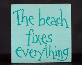 Beach Shelf Sitter, The Beach Fixes Everything Sign, Beach Decor, Teal Decor, Hand lettered Sign, Custom Shelf Sitter, Rustic Wood Sign