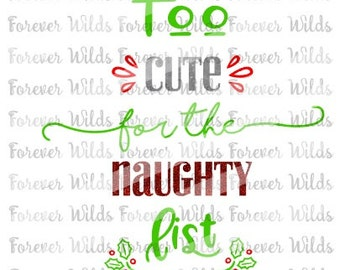 Too cute for the naughty list svg - Christmas Svg - Holiday svg - naughty list svg- dfx - svg - trace file - silhouette - cameo - DIY