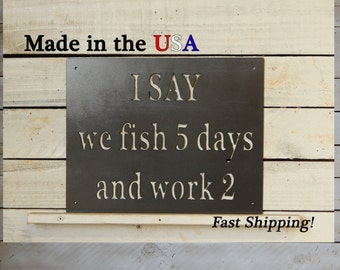 Fishing Saying - I SAY we fish 5 days and work 2, Sayings, Fishing Decor, Hunting Decor, Man Cave, Man Signs, Fisherman, Wall Saying, S1105