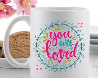 You Are Loved Mug | Coffee Mugs | Love Mugs | Novelty Mugs | Quote Mugs