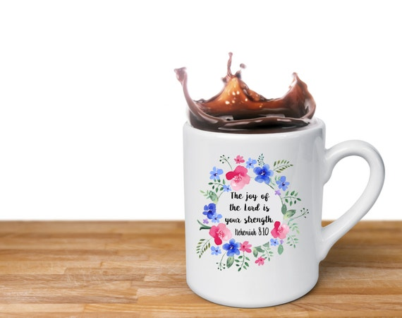 The joy of the Lord is your strength | Nehemiah 8:10 | Scripture Mugs | 11 oz.