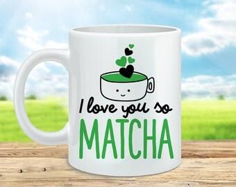 Coffee Mug Matcha Coffee Cup - Funny Mug - I Love You So Matcha Mug - Matcha Cup
