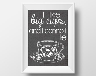 Kitchen Pun - I Like Big Cups, and I Cannot Lie on 5x7 inches DIGITAL ITEM - Print Yourself