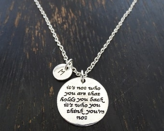 It's Not Who You Are That Holds You Back It's Who You Think You Are Not Necklace, Inspirational Necklace, Inspirational Quote, Inspire