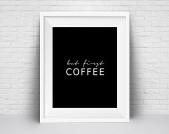 But First Coffee Quote Print, Wall art Printable, Quote Typography Wall Art Print, Office Home Room Decor, Black White, Inspirational