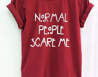 Normal People Scare Me Shirt Clothing Crimson Red Women Tshirt Tee Short Sleeve T-Shirt SMLXLXXL