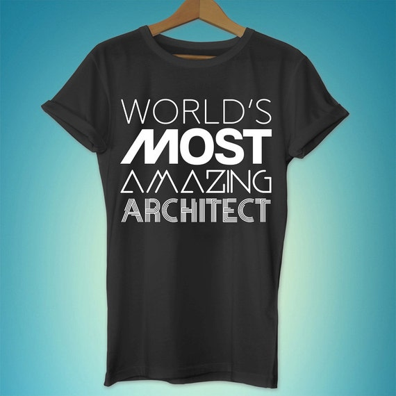Architect Shirt Most Amazing Architect Architect Gift