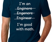 Engineer Men Women T-Shirt Good with Math Funny Men Women Tee Graduation Gift Husband Birthday Shirt Brother Gift Fathers Day Gift College