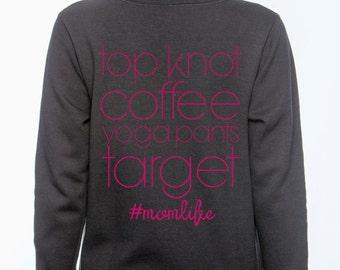 Mom Life Zip Up Hoodie- American Apparel Hooded Sweatshirt, #momlife, yoga pants, top knot, coffee target!