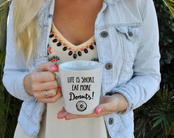 Life's Short, Eat More Donuts! Coffee Mug
