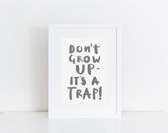 Dont Grow Up Its A Trap Grey Nursery Art Funny Kids Room Print Modern Nursery Print Boys Room Wall Art Gift For Boy Typographic Print