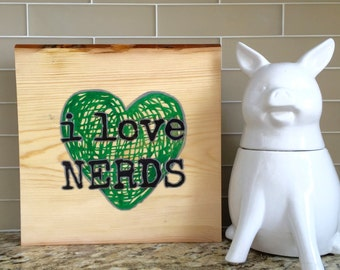 I Love Nerds Sign, 12x12x1, Solid Pine Sign, Nerd Decor, Hand Painted, Made in MN, READY to SHIP!