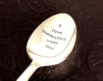 I Love Overeating With You / Hand Stamped Spoon / Love You / Anniversary Gift  / Boyfriend Gift / Foodie / Funny Gift For Him / Engraved