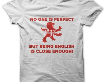 No one is born perfect but being English is close enough t-shirt