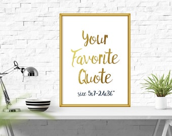 Your Favorite Quote, Custom Quote gold Print, Custom Text, Custom Wall Sign, Personalized Poster, Quote, Sign, Printable Custom Wall Decor