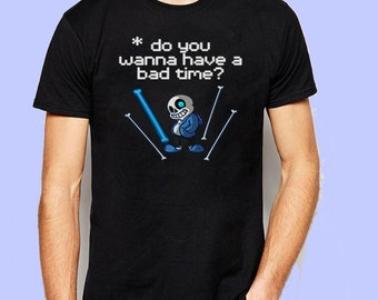 Undertale Sans Do You Wanna Have A Bad Time Game Inspired T-shirt. Male and Female Apparel