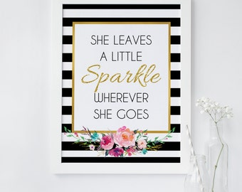 She leaves a little sparkle wherever she goes, wall art, black stripe floral print, gold glitter print, inspirational, kate inspired, chic