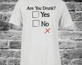 Funny Drinking Shirt, Sobriety Test Shirt, Are you drunk shirt