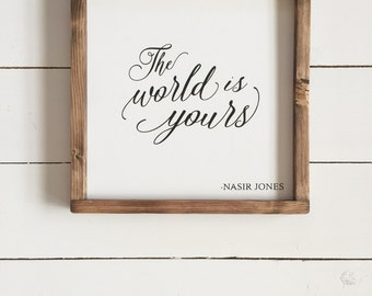 The World is Yours - Wood Sign - Wooden Sign - Farmhouse Decor - Nasir Jones - Nas - Quote  - Hip Hop Wall Decor - Rap - Inspirational Quote