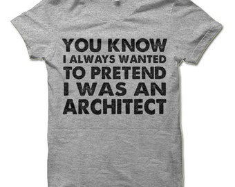 You Know I Always Wanted to Pretend I Was an Architect T-Shirt. Funny Seinfeld Shirt.