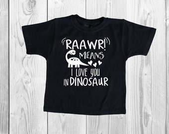 Raawr Means I Love You In Dinosaur Shirt - Dinosaur - Baby Shower Gift - Funny Shirt - Birthday gift - Dino - T-Rex - Rawr - I Love You