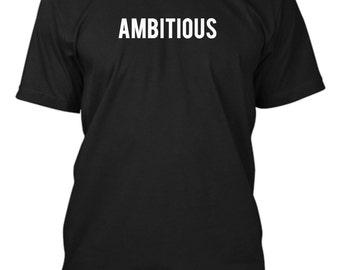 AMBITIOUS. Ships in 1-2 days. Tshirt. Shirt. BebasBaBebas.