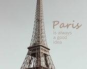 Paris is always a good idea, Paris Photo, Paris Art, Eiffel Tower Photograph, Paris Decor, Architecture Art, Architecture Photo, Travel art