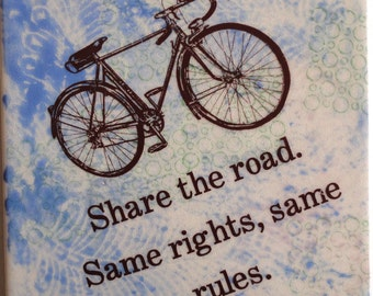 "Share the road Same rights same rules Bicycle enthusiast  6""x6"" ceramic tile."