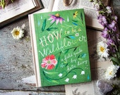 How to Be a Wildflower: A Field Guide by Katie Daisy. *SIGNED BOOK!*
